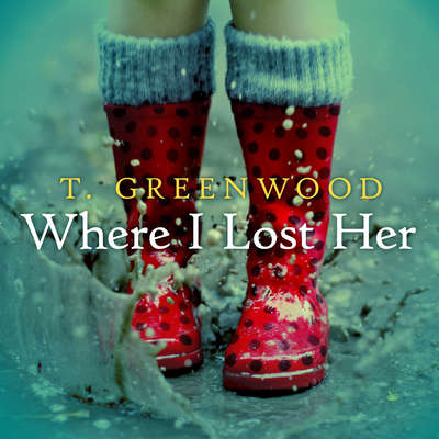 Where I Lost Her Audiobook, by T. Greenwood