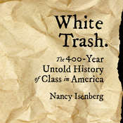 White Trash: The 400-Year Untold History of Class in America Audiobook, by Nancy Isenberg