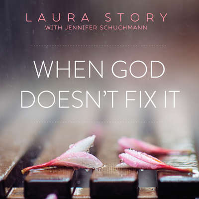 When God Doesn't Fix It: Lessons You Never Wanted to Learn, Truths You Can't Live Without Audiobook, by Laura Story