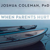 When Parents Hurt: Compassionate Strategies When You and Your Grown Child Dont Get Along Audiobook, by Joshua Coleman, Joshua Coleman