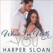 When Im With You Audiobook, by Harper Sloan