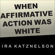 When Affirmative Action Was White: An Untold History of Racial Inequality in Twentieth-Century America Audiobook, by Ira Katznelson