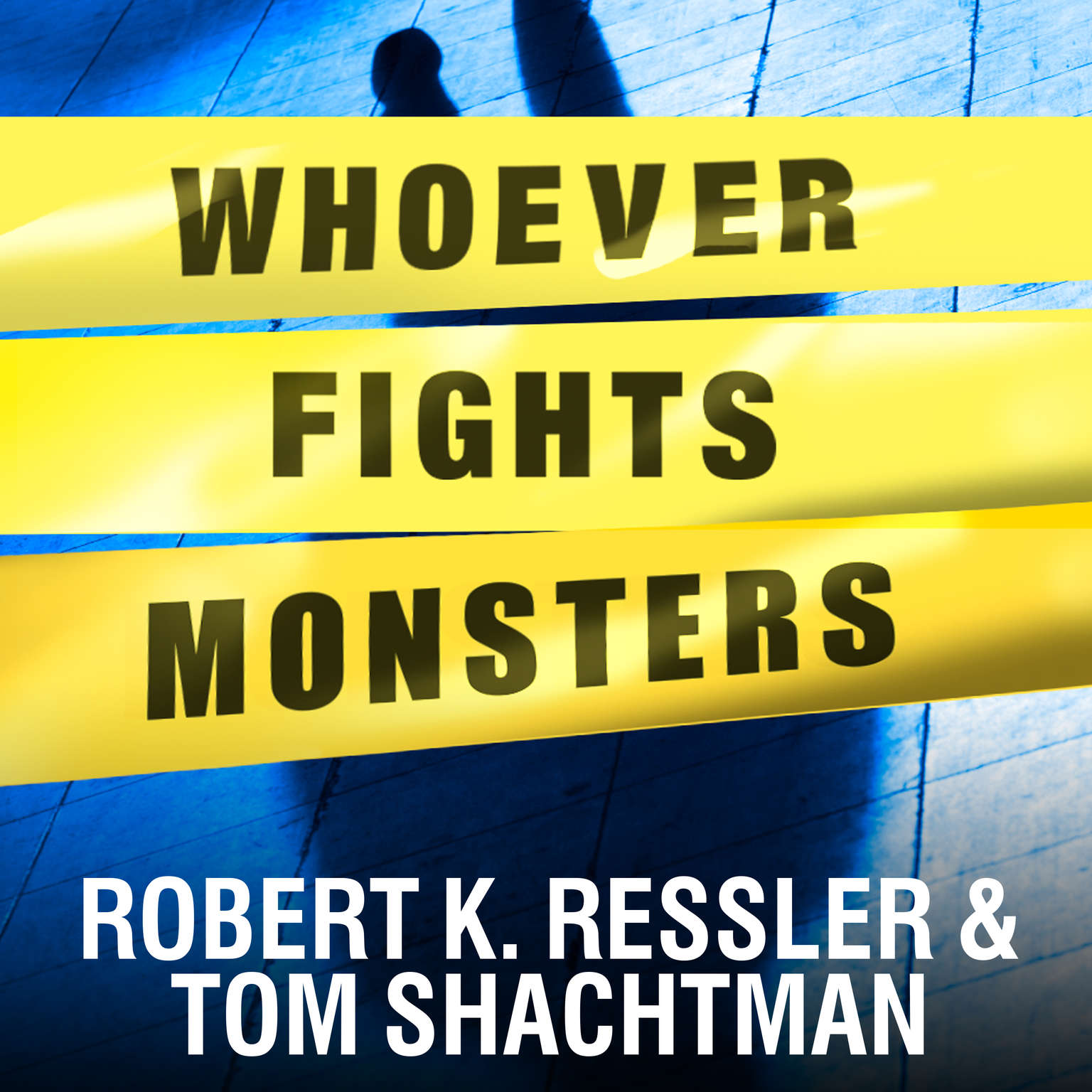 Whoever Fights Monsters: My Twenty Years Tracking Serial Killers for the FBI Audiobook, by Robert K. Ressler