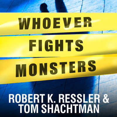 Whoever Fights Monsters: My Twenty Years Tracking Serial Killers for the FBI Audiobook, by Robert K. Ressler