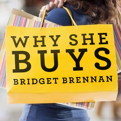 Why She Buys: The New Strategy for Reaching the World's Most Powerful Consumers Audiobook, by Bridget Brennan