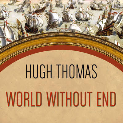 World Without End: Spain, Philip II, and the First Global Empire Audiobook, by Hugh Thomas