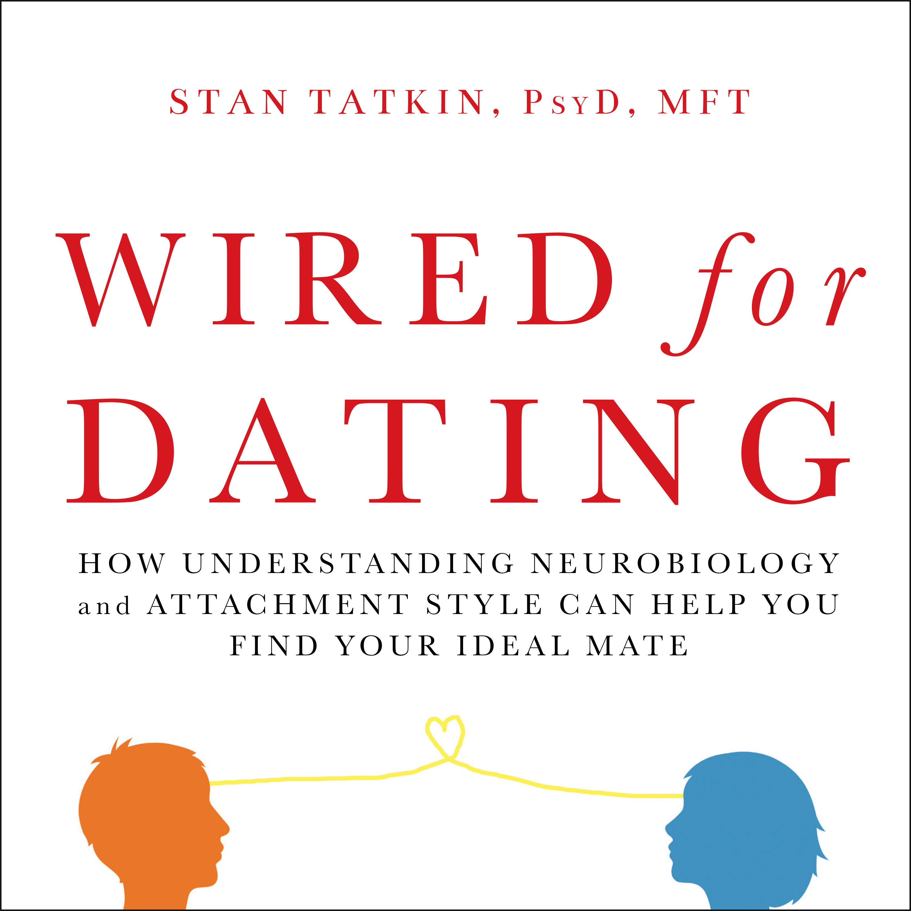 Printable Wired for Dating: How Understanding Neurobiology and Attachment Style Can Help You Find Your Ideal Mate Audiobook Cover Art