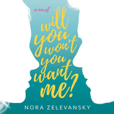 Will You Wont You Want Me?: A Novel Audiobook, by Nora Zelevansky