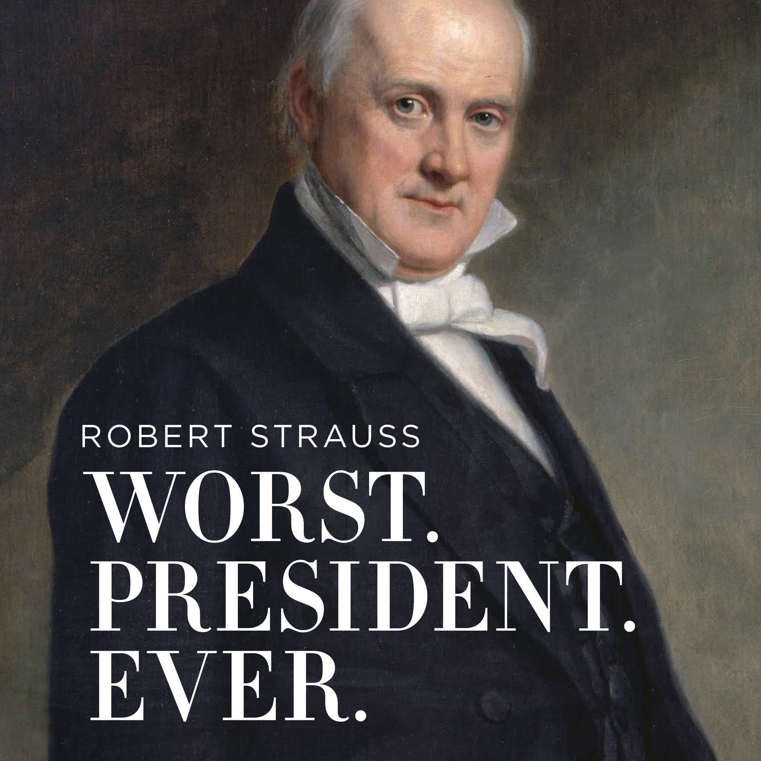 Worst. President. Ever.: James Buchanan, the POTUS Rating Game, and the Legacy of the Least of the Lesser Presidents Audiobook, by Robert Strauss