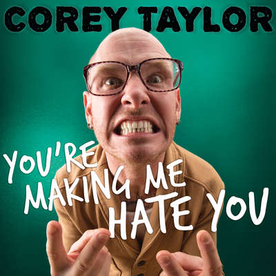 Youre Making Me Hate You: A Cantankerous Look at the Common Misconception That Humans Have Any Common Sense Left Audiobook, by Corey Taylor