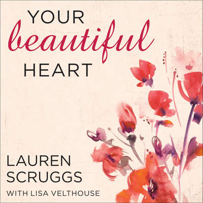 Your Beautiful Heart: 31 Reflections on Love, Faith, Friendship, and Becoming a Girl Who Shines Audiobook, by Lauren Scruggs