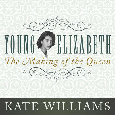 Young Elizabeth: The Making of the Queen Audiobook, by Kate Williams
