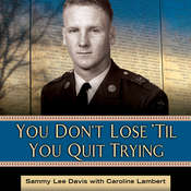 You Dont Lose Til You Quit Trying: Lessons on Adversity and Victory from a Vietnam Veteran and Medal of Honor Recipient Audiobook, by Sammy Lee Davis, Caroline Lambert