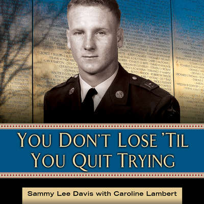 You Dont Lose Til You Quit Trying: Lessons on Adversity and Victory from a Vietnam Veteran and Medal of Honor Recipient Audiobook, by Sammy Lee Davis