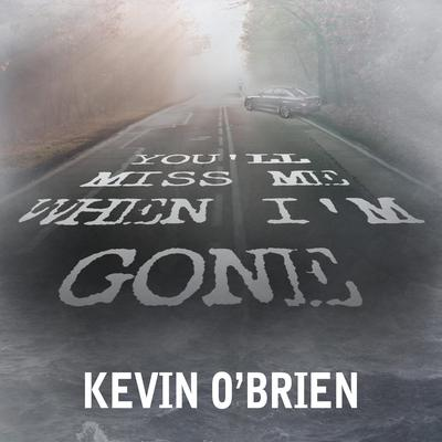 Youll Miss Me When Im Gone Audiobook, by Kevin O'Brien