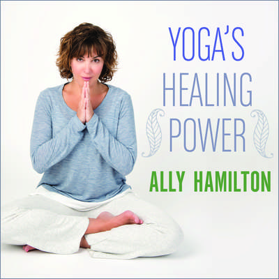 Yogas Healing Power: Looking Inward for Change, Growth, and Peace Audiobook, by Ally Hamilton
