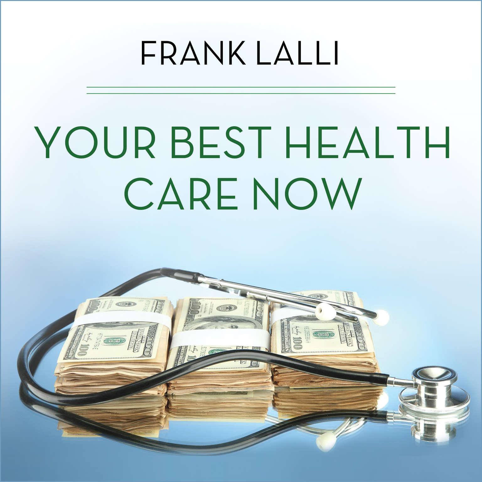 Your Best Health Care Now: Get Doctor Discounts, Save With Better Health Insurance, Find Affordable Prescriptions Audiobook, by Frank Lalli