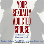 Your Sexually Addicted Spouse: How Partners Can Cope and Heal Audiobook, by Marsha Means, Barbara Steffens