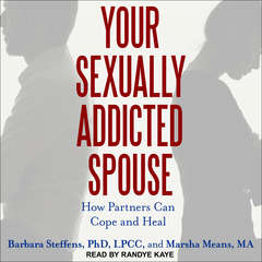Your Sexually Addicted Spouse: How Partners Can Cope and Heal Audiobook, by Barbara Steffens, Marsha Means