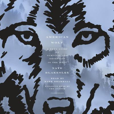 American Wolf: A True Story of Survival and Obsession in the West Audiobook, by Nate Blakeslee