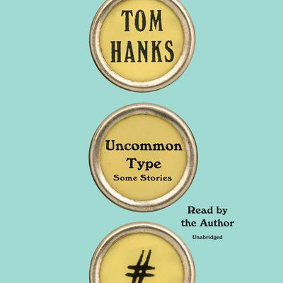 Uncommon Type: Some Stories Audiobook, by Tom Hanks