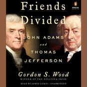 Friends Divided: John Adams and Thomas Jefferson Audiobook, by Gordon S. Wood