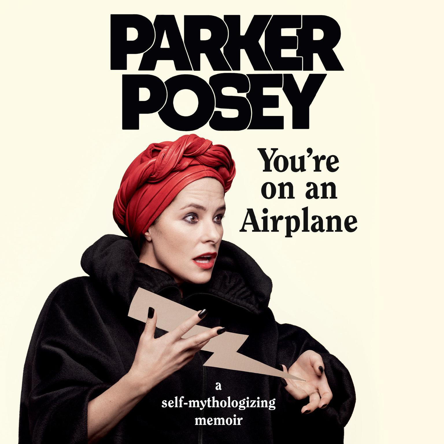You're on an Airplane: A Self-Mythologizing Memoir Audiobook, by Parker Posey