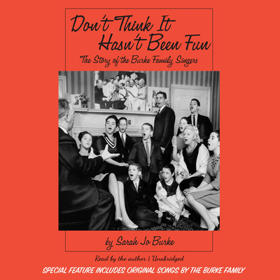 Don't Think It Hasn't Been Fun: The Story of the Burke Family Singers Audiobook, by Sarah Jo Burke