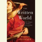 The Written World: The Power of Stories to Shape People, History, Civilization Audiobook, by Martin Puchner