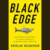 Black Edge: Inside Information, Dirty Money, and the Quest to Bring Down the Most Wanted Man on Wall Street, by Sheelah Kolhatkar