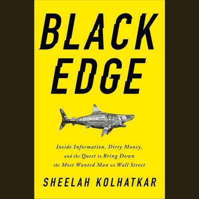 Black Edge: Inside Information, Dirty Money, and the Quest to Bring Down the Most Wanted Man on Wall Street Audiobook, by