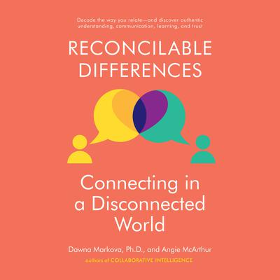 Reconcilable Differences: Connecting in a Disconnected World Audiobook, by Dawna Markova