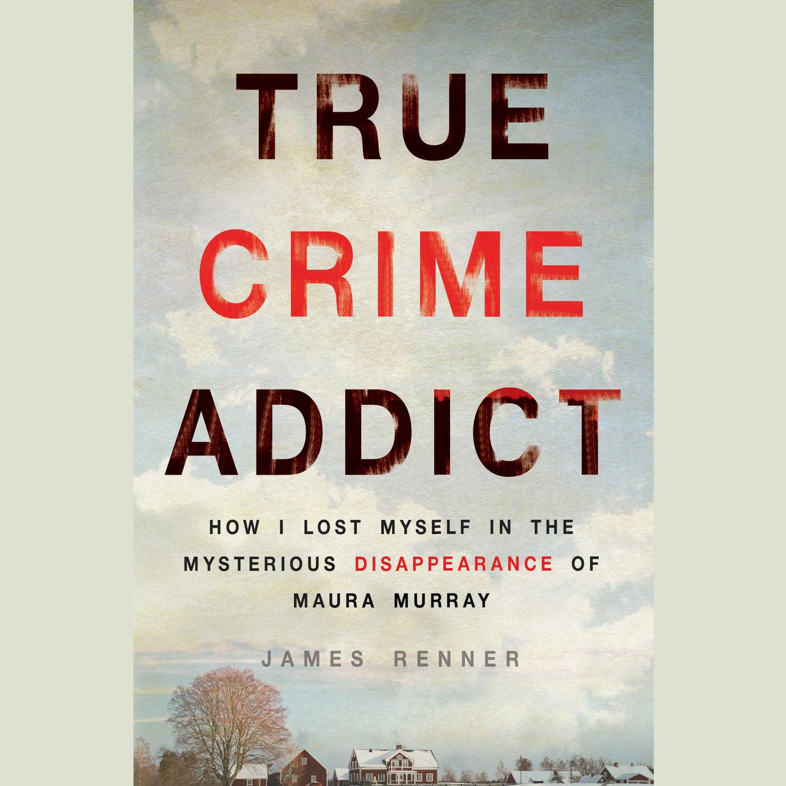 Printable True Crime Addict: How I Lost Myself in the Mysterious Disappearance of Maura Murray Audiobook Cover Art
