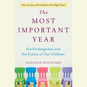 The Most Important Year: Pre-Kindergarten and the Future of Our Children Audiobook, by Suzanne Bouffard