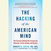 The Hacking of the American Mind: The Science Behind the Corporate Takeover of Our Bodies and Brains Audiobook, by Robert H. Lustig