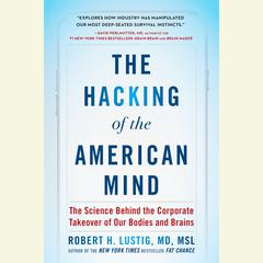 The Hacking of the American Mind: The Science Behind the Corporate Takeover of Our Bodies and Brains Audiobook, by LUSTIG, ROBERT H, Robert H. Lustig