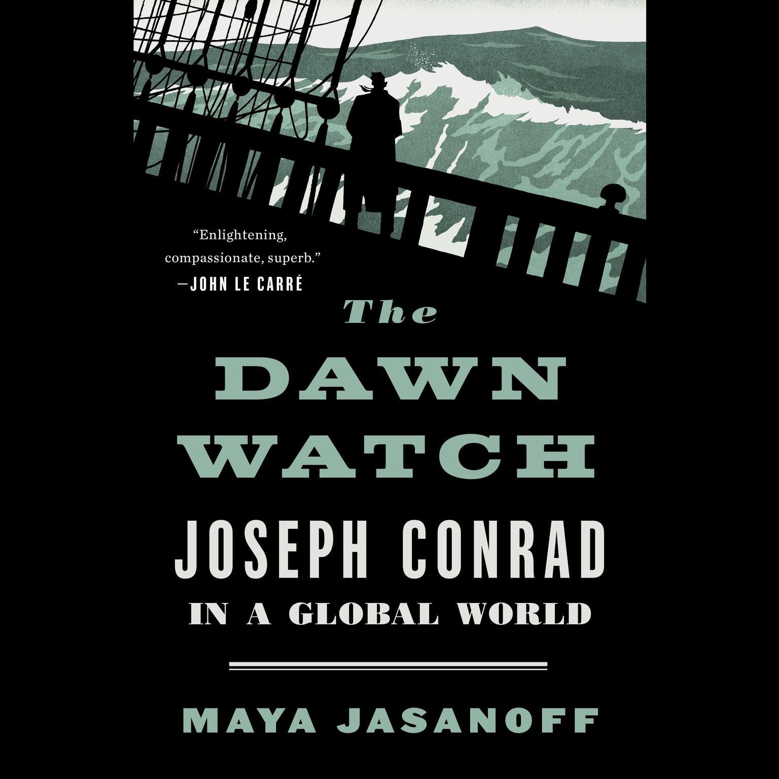 The Dawn Watch: Joseph Conrad in a Global World Audiobook, by Maya Jasanoff