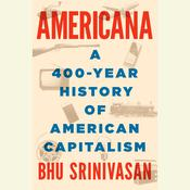 Americana: A 400-Year History of American Capitalism Audiobook, by Bhu Srinivasan