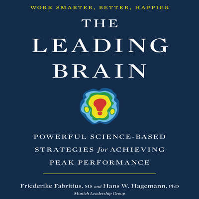 The Leading Brain: Powerful Science-Based Strategies for Achieving Peak Performance Audiobook, by Friederike Fabritius