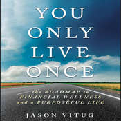 You Only Live Once: The Roadmap to Financial Wellness and a Purposeful Life, by Jason Vitug