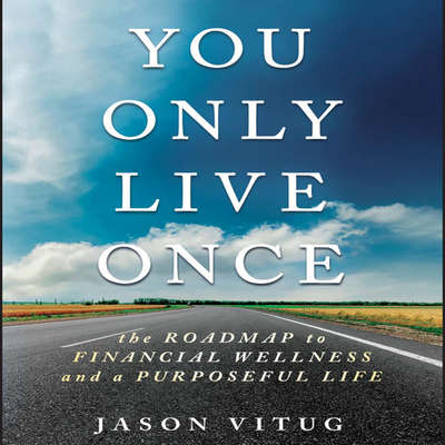 You Only Live Once: The Roadmap to Financial Wellness and a Purposeful Life Audiobook, by Jason Vitug