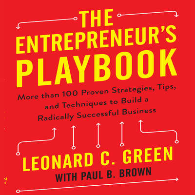 The Entrepreneurs Playbook: More than 100 Proven Strategies, Tips, and Techniques to Build a Radically Successful Business Audiobook, by Leonard C. Green