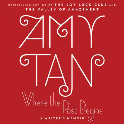 Where the Past Begins: A Writers Memoir Audiobook, by Amy Tan
