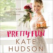 Pretty Fun: Creating and Celebrating a Lifetime of Traditions Audiobook, by Kate Hudson