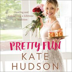 Pretty Fun: Creating and Celebrating a Lifetime of Tradition Audiobook, by Kate Hudson