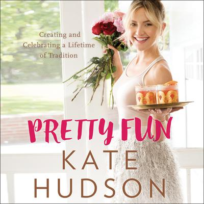 Pretty Fun: Creating and Celebrating a Lifetime of Tradition Audiobook, by