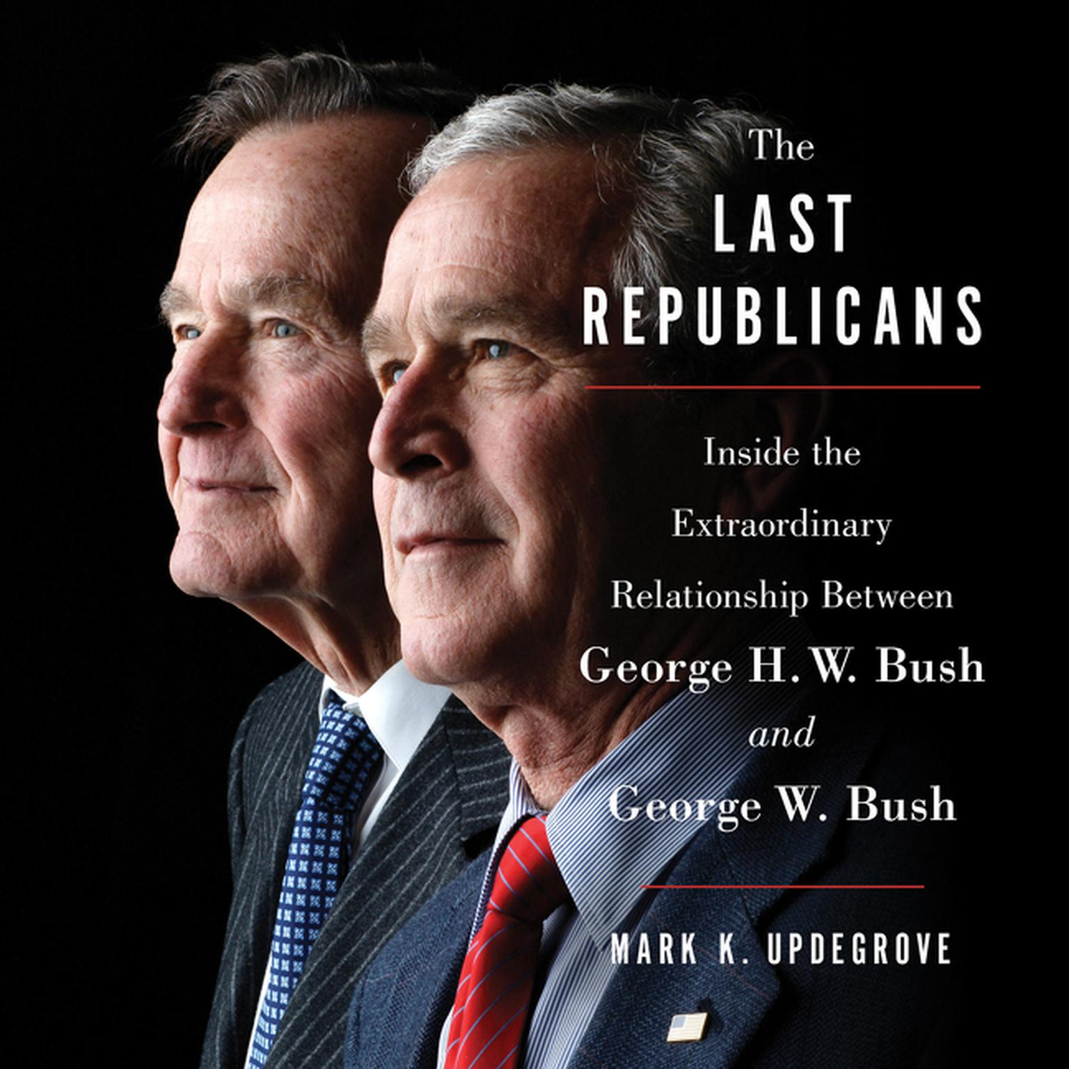 Printable The Last Republicans: Inside the Extraordinary Relationship Between George H.W. Bush and George W. Bush Audiobook Cover Art