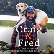 Craig & Fred: A Marine, A Stray Dog, and How They Rescued Each Other Audiobook, by Craig Grossi