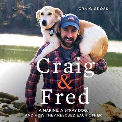 Craig & Fred: A Marine, A Stray Dog, and How They Rescued Each Other Audiobook, by