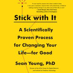 Stick with It: A Scientifically Proven Process for Changing Your Life-for Good Audiobook, by Sean Young, Sean D. Young